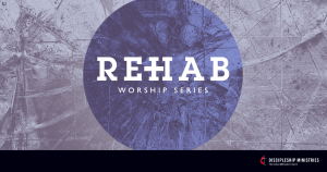2018 REHAB WORSHIP SERIES